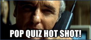 Pop Quiz Hot Shot